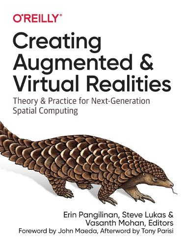 Creating Augmented and Virtual Realities: Theory & Practice for Next-Generation Spatial Computing (Paperback)