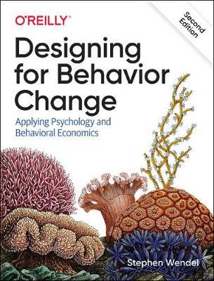 Designing for Behavior Change: Applying Psychology and Behavioral Economics (Paperback)