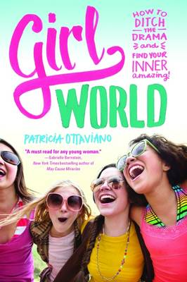 Girl World: How to Ditch the Drama and Find Your Inner Amazing (Paperback)
