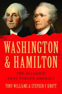Washington and Hamilton: The Alliance That Forged America (Hardback)