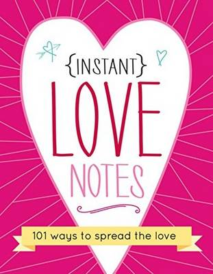 Instant Love Notes: 101 Ways to Spread the Love (Paperback)