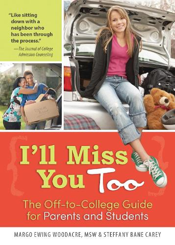 I'll Miss You Too: The Off-to-College Guide for Parents and Students (Paperback)