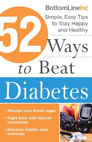 52 Ways to Beat Diabetes: Simple, Easy Tips to Stay Happy and Healthy (Paperback)