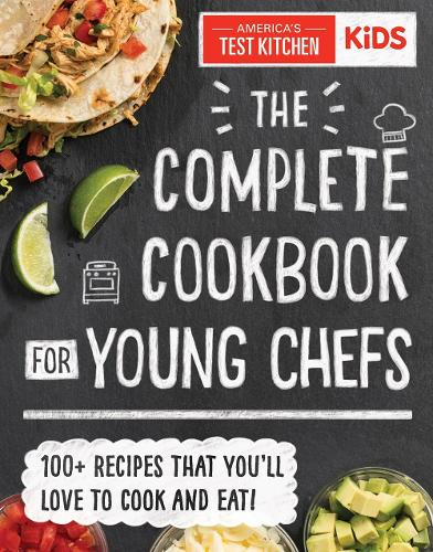 The Complete Cookbook for Young Chefs: 100+ Recipes that You'll Love to Cook and Eat (Hardback)