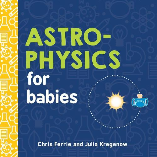 Astrophysics for Babies - Baby University (Board book)