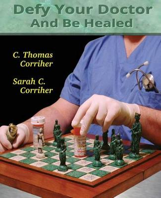 Defy Your Doctor and be Healed (Paperback)