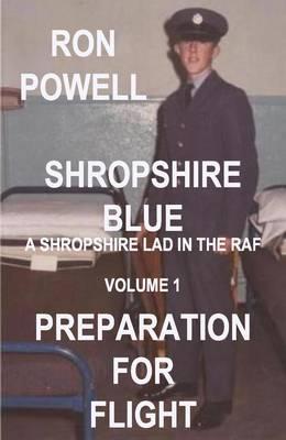 Shropshire Blue, a Shropshire Lad in the RAF: Preparation for Flight Volume 1 (Paperback)