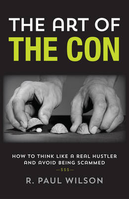 The Art of the Con: How to Think Like a Real Hustler and Avoid Being Scammed (Hardback)