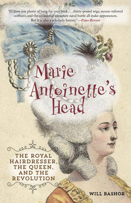 Marie Antoinette's Head: The Royal Hairdresser, the Queen, and the Revolution (Paperback)