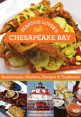 Seafood Lover's Chesapeake Bay: Restaurants, Markets, Recipes & Traditions (Paperback)