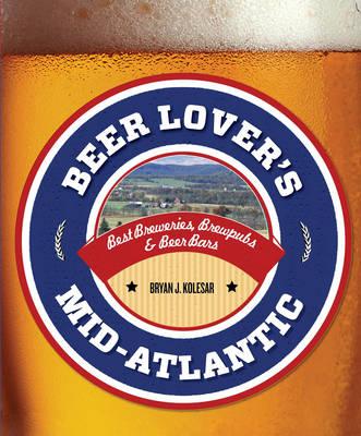 Beer Lover's Mid-Atlantic: Best Breweries, Brewpubs & Beer Bars - Beer Lovers Series (Paperback)