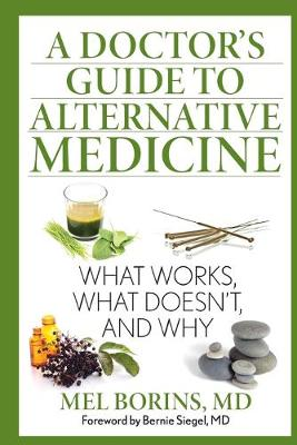 A Doctor's Guide to Alternative Medicine: What Works, What Doesn't, and Why (Paperback)