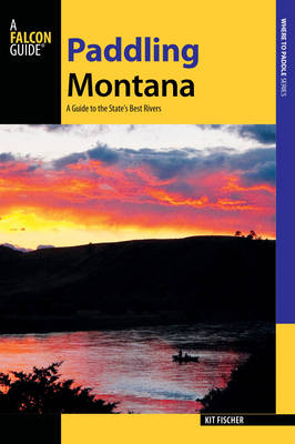 Paddling Montana: A Guide to the State's Best Rivers - Paddling Series (Paperback)