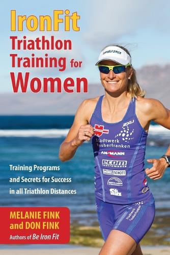 IronFit Triathlon Training for Women: Training Programs and Secrets for Success in all Triathlon Distances (Paperback)