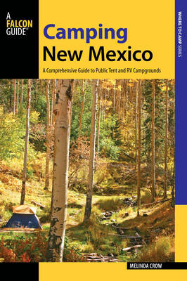 Camping New Mexico: A Comprehensive Guide to Public Tent and RV Campgrounds - State Camping Series (Paperback)
