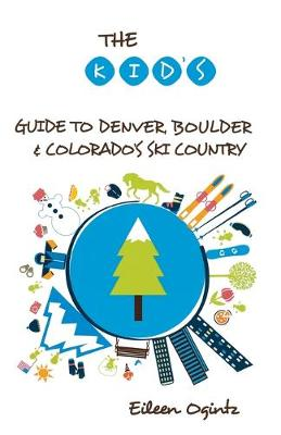 The Kid's Guide to Denver, Boulder & Colorado's Ski Country - Kid's Guides Series (Paperback)