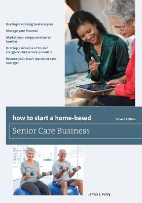 How to Start a Home-Based Senior Care Business - Home-Based Business Series (Paperback)