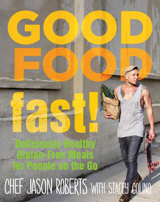 Good Food--Fast!: Deliciously Healthy Gluten-Free Meals for People on the Go (Hardback)