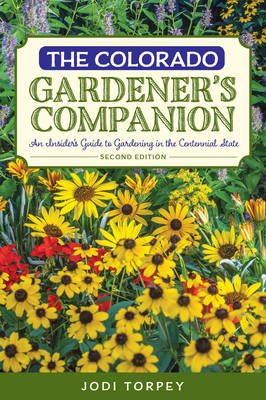 The Colorado Gardener's Companion: An Insider's Guide to Gardening in the Centennial State - Gardening Series (Paperback)