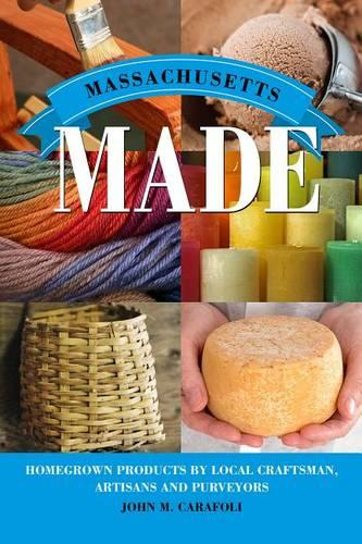Massachusetts Made: Homegrown Products by Local Craftsman, Artisans, and Purveyors - Made in (Paperback)