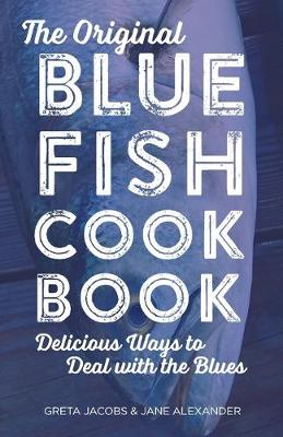 The Original Bluefish Cookbook: Delicious Ways to Deal with the Blues - Globe Pequot Vintage (Paperback)