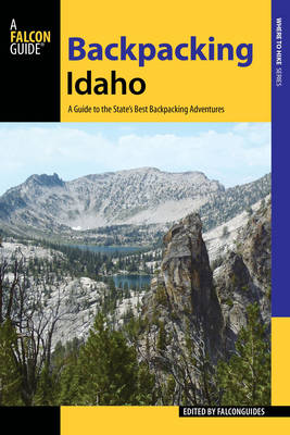 Backpacking Idaho: A Guide to the State's Best Backpacking Adventures (Paperback)
