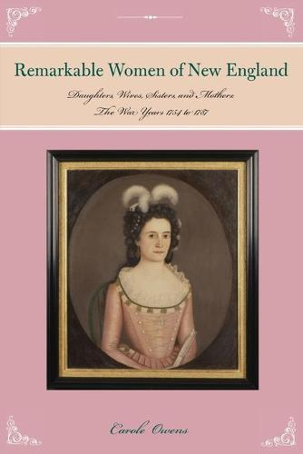 New England's Remarkable Women: Daughters, Wives, Sisters, and Mothers: The War Years 1754 to 1787 (Paperback)