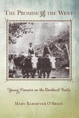 The Promise of the West: Young Pioneers on the Overland Trails (Paperback)