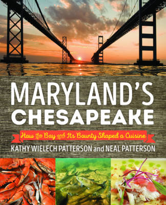 Maryland's Chesapeake: How the Bay and its Bounty Shaped a Cuisine (Paperback)