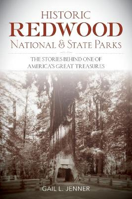 Historic Redwood National & State Parks: The Stories Behind One of America's Great Treasures (Paperback)