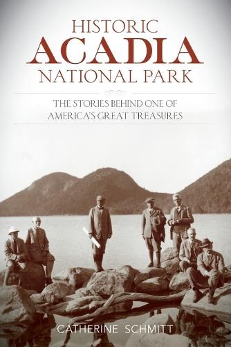 Historic Acadia National Park: The Stories Behind One of America's Great Treasures (Paperback)