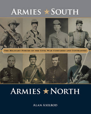 Armies South, Armies North: The Military Forces of the Civil War Compared and Contrasted (Hardback)
