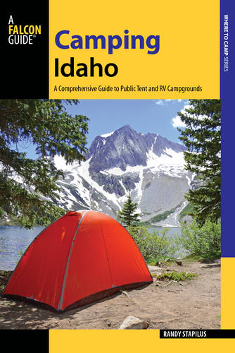 Camping Idaho: A Comprehensive Guide to Public Tent and RV Campgrounds (Paperback)