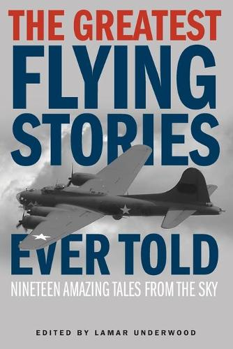 The Greatest Flying Stories Ever Told: Nineteen Amazing Tales From The Sky - Greatest (Paperback)