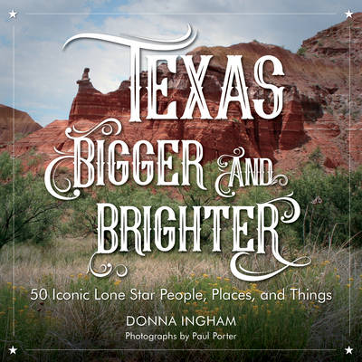 Texas Bigger and Brighter: 50 Iconic Lone Star People, Places, and Things (Hardback)