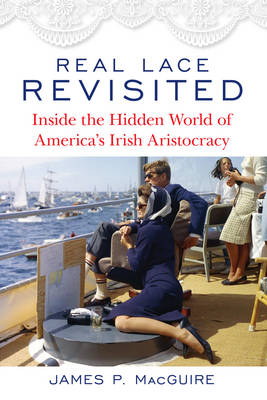 Real Lace Revisited: Inside the Hidden World of America's Irish Aristocracy (Hardback)