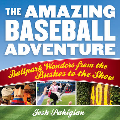The Amazing Baseball Adventure: Ballpark Wonders from the Bushes to the Show (Paperback)