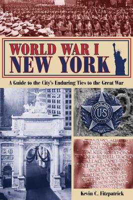 World War I New York: A Guide to the City's Enduring Ties to the Great War (Paperback)