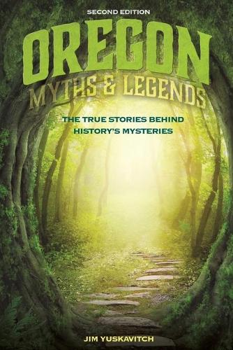 Oregon Myths and Legends: The True Stories behind History's Mysteries - Legends of the West (Paperback)