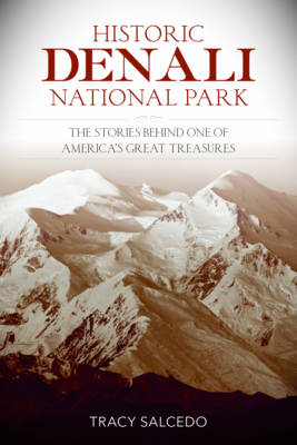 Historic Denali National Park and Preserve: The Stories Behind One of America's Great Treasures (Paperback)