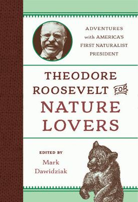 Theodore Roosevelt for Nature Lovers: Adventures with America's Great Outdoorsman (Hardback)