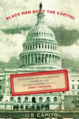 Black Men Built the Capitol: Discovering African-American History In and Around Washington, D.C. (Paperback)