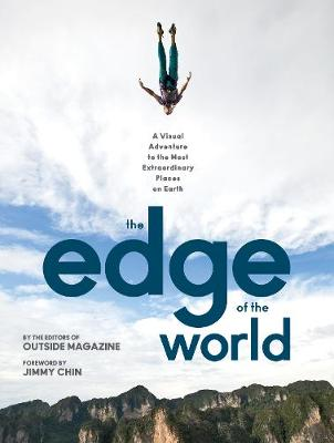 The Edge of the World: A Visual Adventure to the Most Extraordinary Places on Earth (Hardback)
