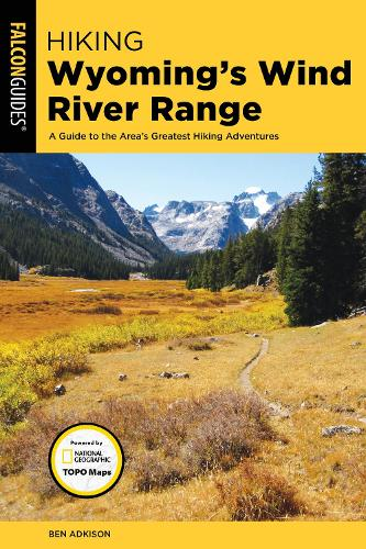 Hiking Wyoming's Wind River Range: A Guide to the Area's Greatest Hiking Adventures - Regional Hiking Series (Paperback)
