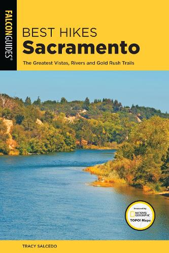 Best Hikes Sacramento: The Greatest Vistas, Rivers, and Gold Rush Trails - Best Hikes Near Series (Paperback)