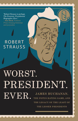 Worst. President. Ever.: James Buchanan, the POTUS Rating Game, and the Legacy of the Least of the Lesser Presidents (Paperback)