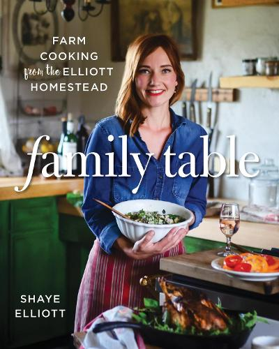 Family Table: Farm Cooking from the Elliott Homestead (Paperback)