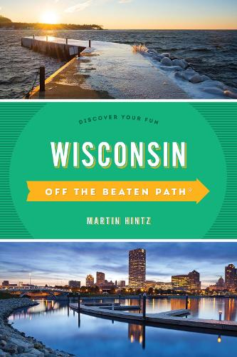 Wisconsin Off the Beaten Path (R): Discover Your Fun - Off the Beaten Path Series (Paperback)