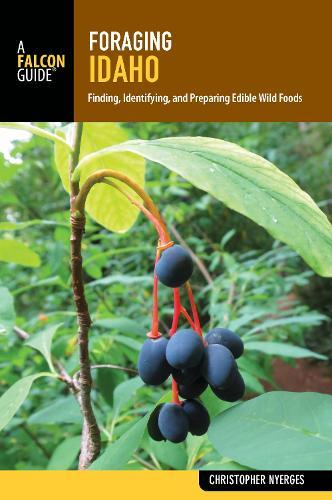 Foraging Idaho: Finding, Identifying, and Preparing Edible Wild Foods - Foraging Series (Paperback)