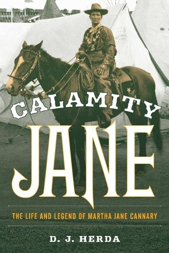 Calamity Jane: The Life and Legend of Martha Jane Cannary (Paperback)
